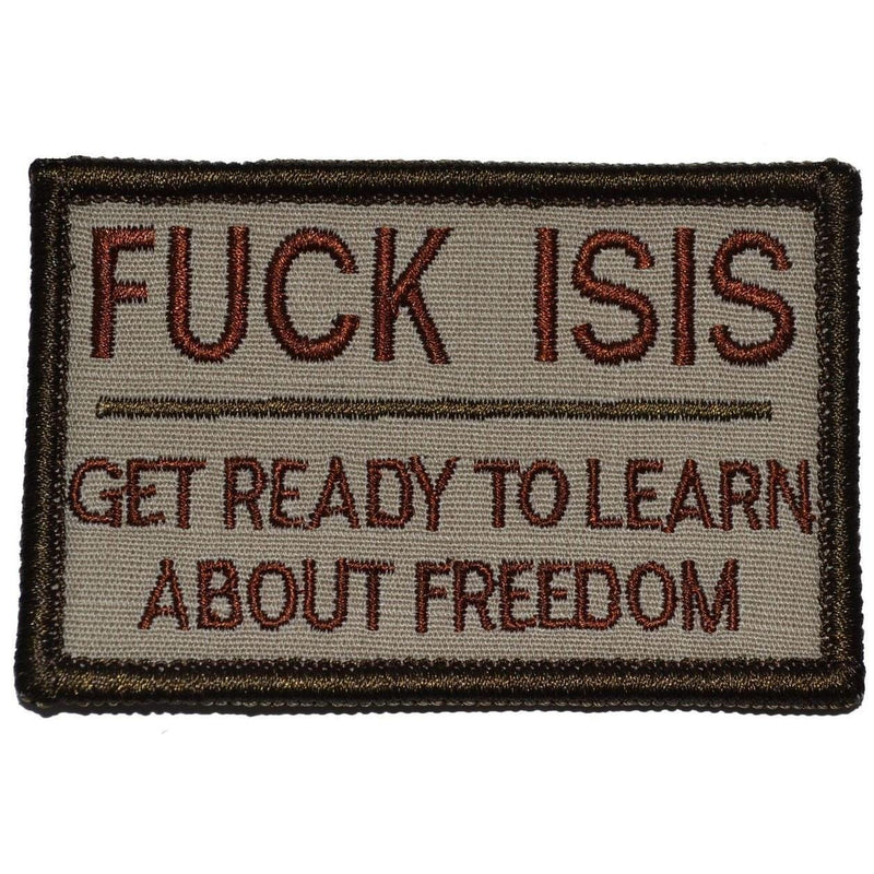 Tactical Gear Junkie Patches Desert Sand FUCK ISIS, Get Ready to Learn About Freedom - 2x3 Patch