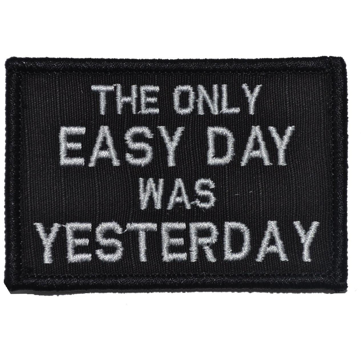 The Only Easy Day Was Yesterday, Navy Seal Motto - 2x3 Patch