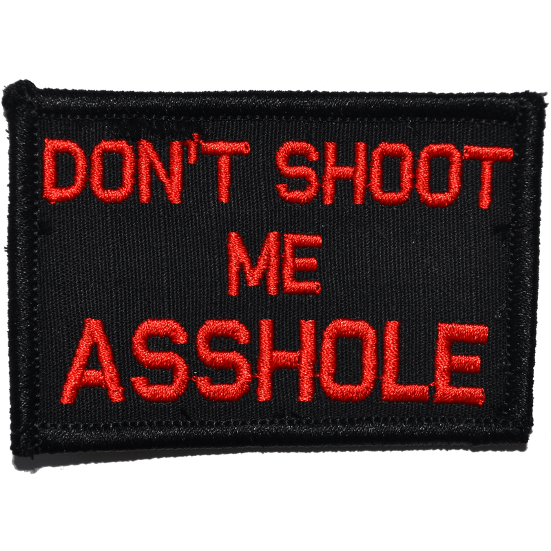 Tactical Gear Junkie Patches Black w/ Red Don't Shoot Me Asshole - 2x3 Patch