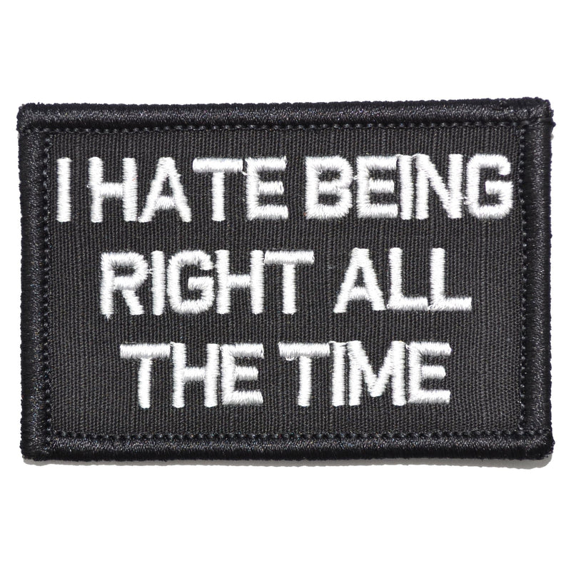 Tactical Gear Junkie Patches Black I Hate Being Right All The Time - 2x3 Patch