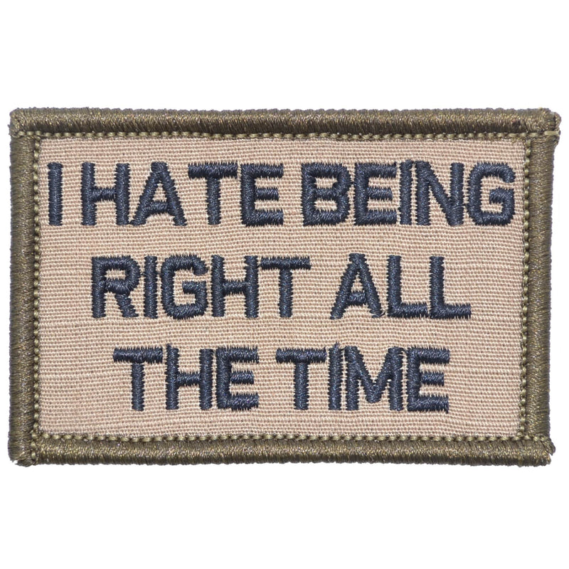 Tactical Gear Junkie Patches Coyote Brown w/ Black I Hate Being Right All The Time - 2x3 Patch