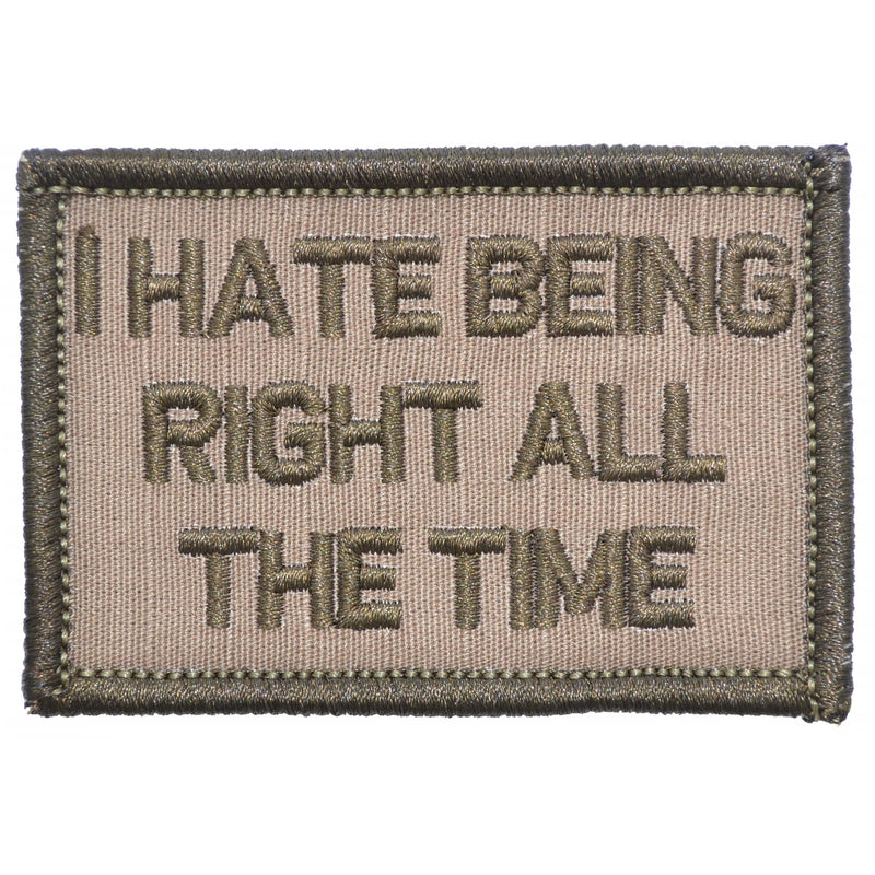 Tactical Gear Junkie Patches Coyote Brown I Hate Being Right All The Time - 2x3 Patch