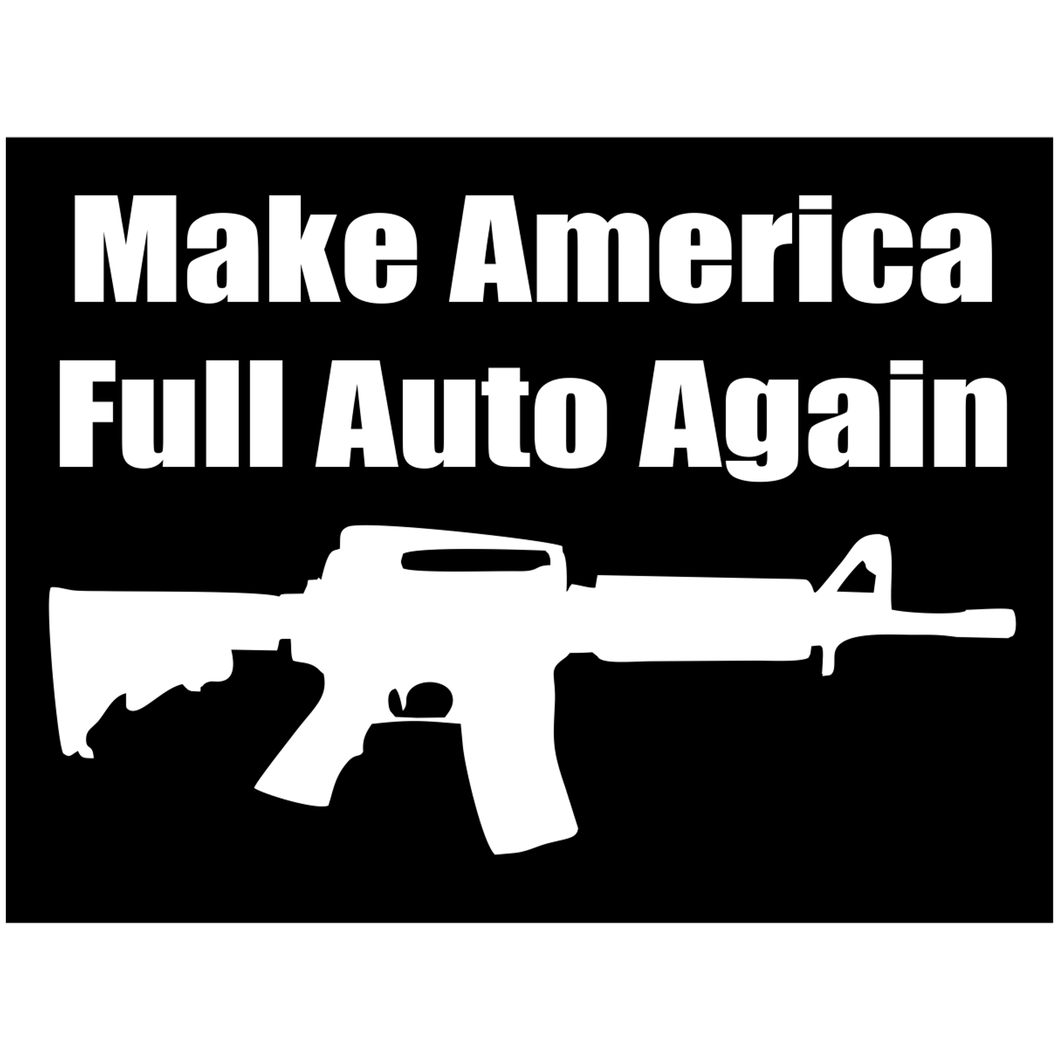 Make America Full Auto Again - 4x3 inch Sticker