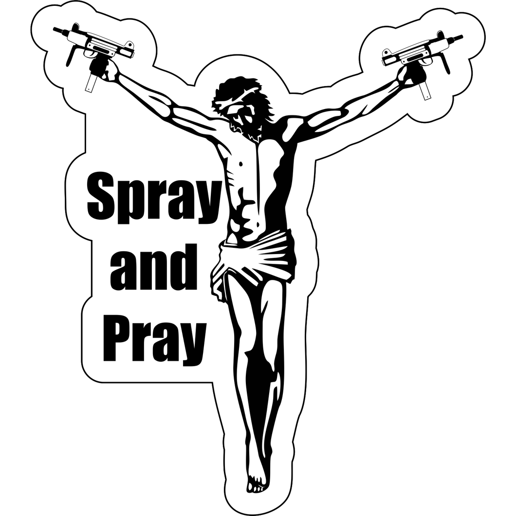 Spray and Pray - 4.5x4.5 inch Sticker