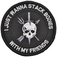 I Just Wanna Stack Bodies With My Friends - 3 inch Round Patch