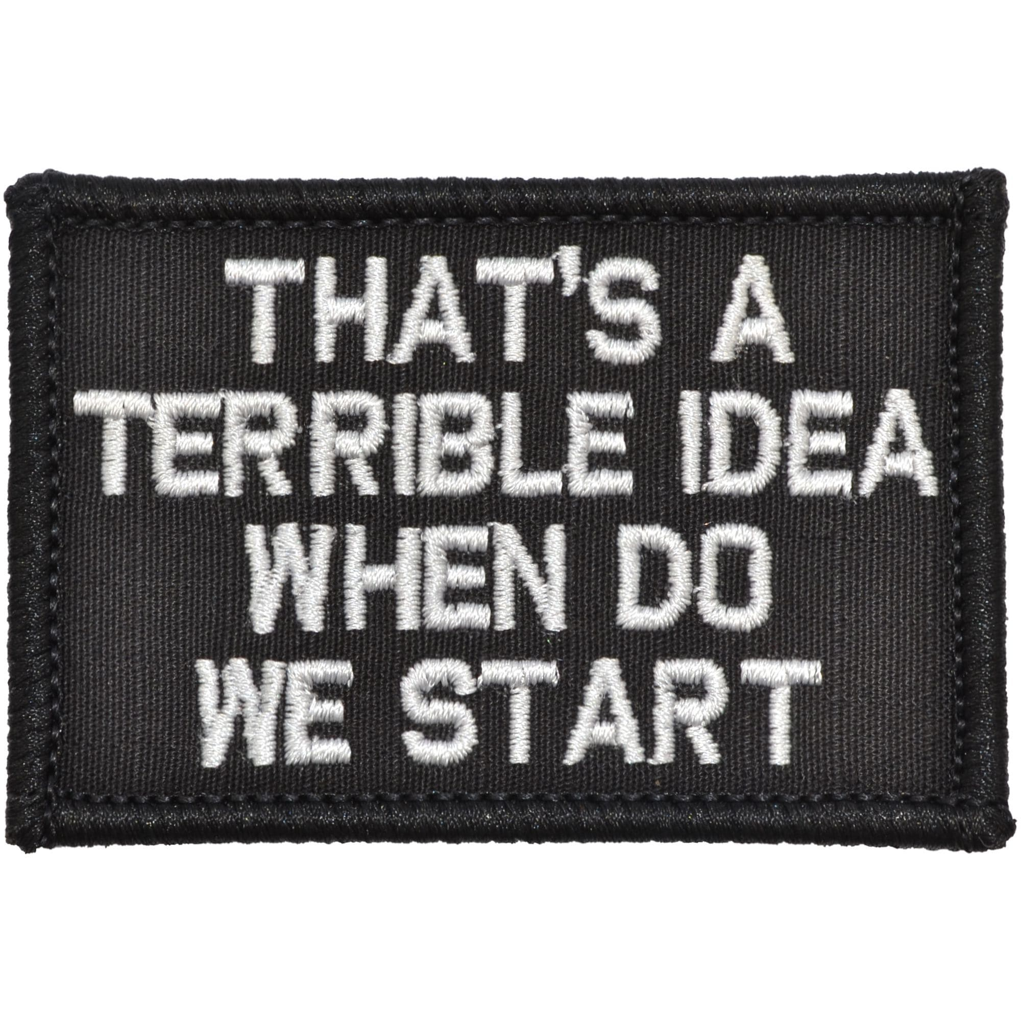 Tactical Gear Junkie Patches Black That's a Terrible Idea When Do We Start - 2x3 Patch