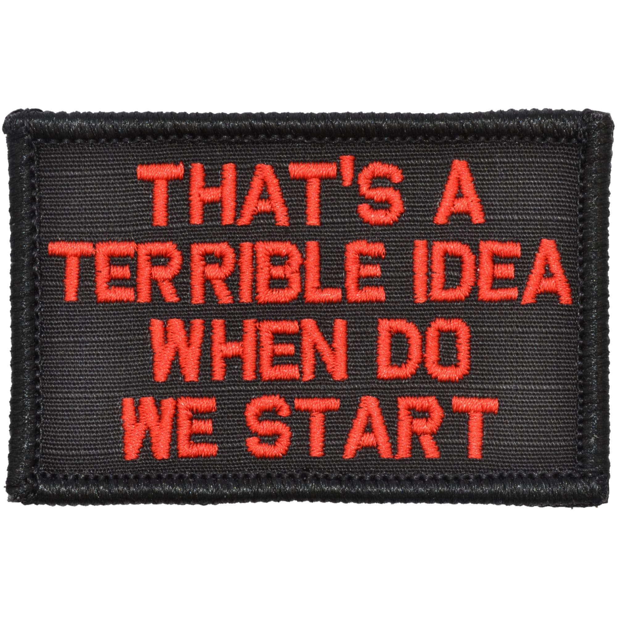 Tactical Gear Junkie Patches Black w/ Red That's a Terrible Idea When Do We Start - 2x3 Patch