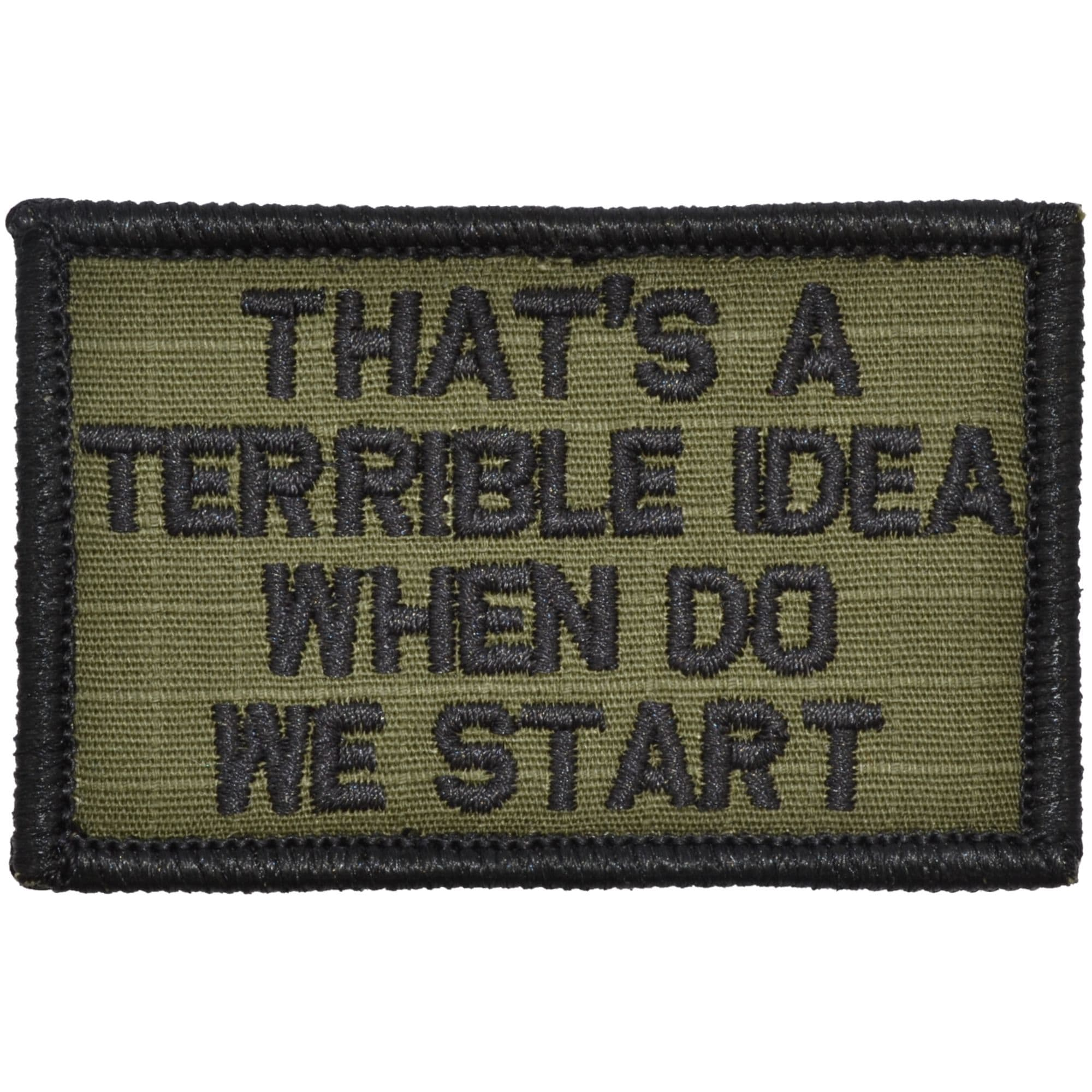 Tactical Gear Junkie Patches Olive Drab That's a Terrible Idea When Do We Start - 2x3 Patch
