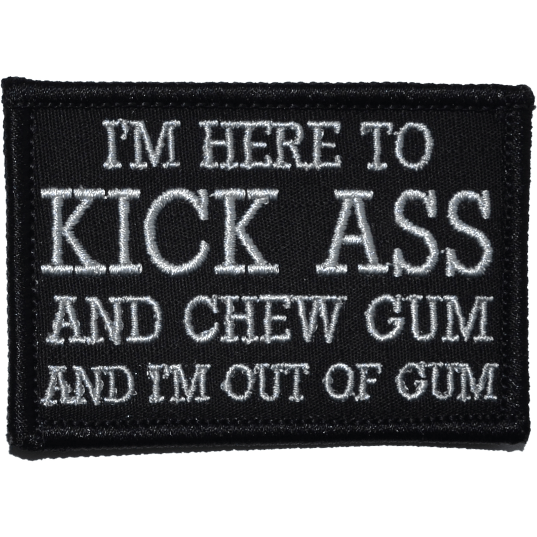 I'm Here to Kick Ass and Chew Gum and I'm Out of Gum - 2x3 Patch
