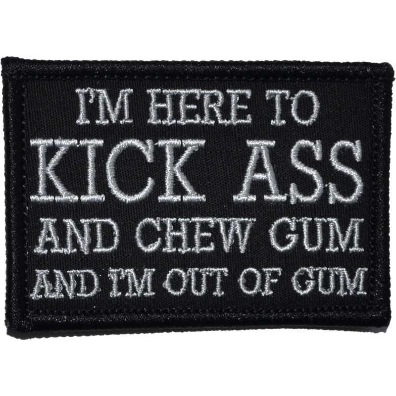 Tactical Gear Junkie Patches Black I'm Here to Kick Ass and Chew Gum and I'm Out of Gum - 2x3 Patch
