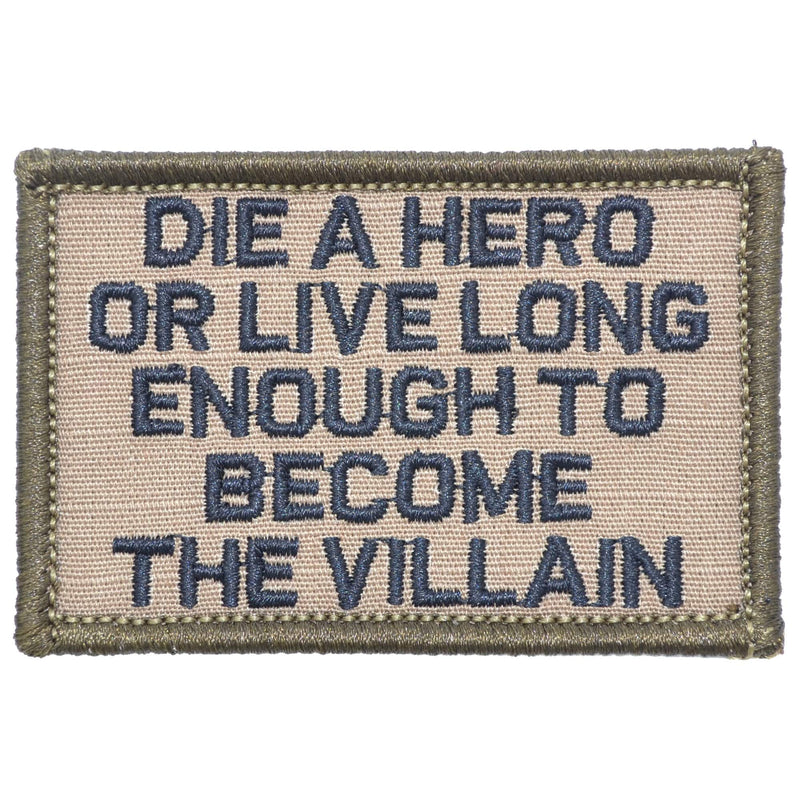 Tactical Gear Junkie Patches Coyote Brown w/ Black Die A Hero Or Live Long Enough To Become The Villain - 2x3 Patch