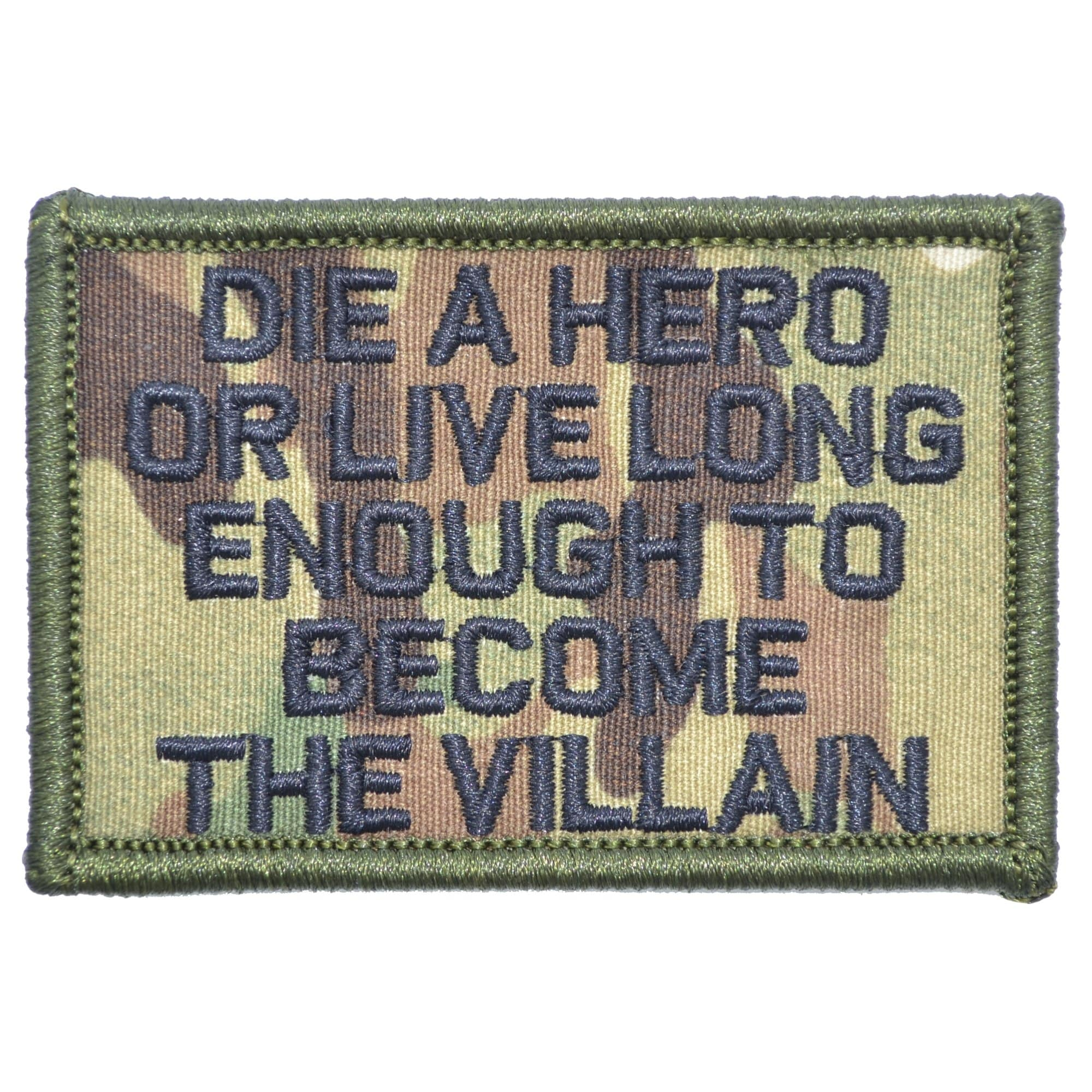 Tactical Gear Junkie Patches MultiCam Die A Hero Or Live Long Enough To Become The Villain - 2x3 Patch