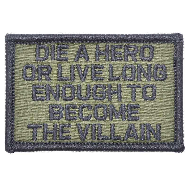Tactical Gear Junkie Patches Olive Drab Die A Hero Or Live Long Enough To Become The Villain - 2x3 Patch