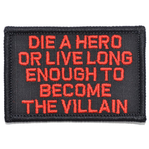 Die A Hero Or Live Long Enough To Become The Villain - 2x3 Patch