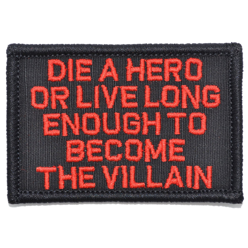 Tactical Gear Junkie Patches Black w/ Red Die A Hero Or Live Long Enough To Become The Villain - 2x3 Patch