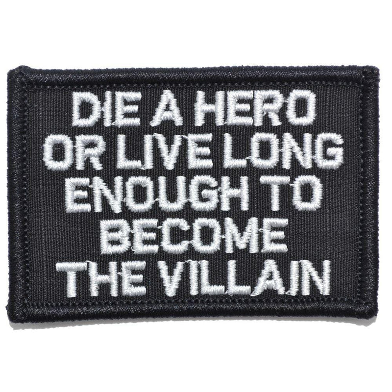 Tactical Gear Junkie Patches Black Die A Hero Or Live Long Enough To Become The Villain - 2x3 Patch