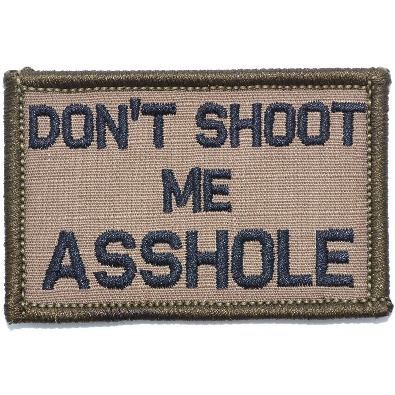 Tactical Gear Junkie Patches Coyote Brown w/ Black Don't Shoot Me Asshole - 2x3 Patch
