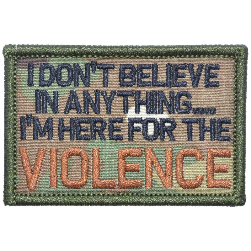 Tactical Gear Junkie Patches MultiCam I Don't Believe In Anything... I'm Here for the Violence - 2x3 Patch