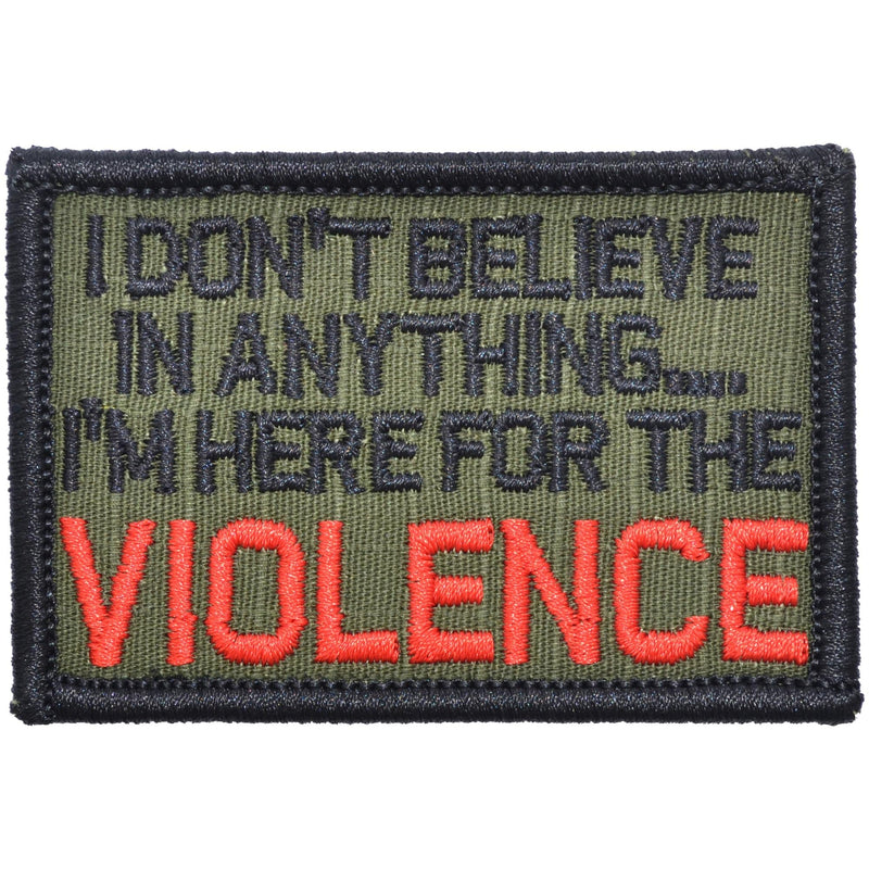 Tactical Gear Junkie Patches Olive Drab I Don't Believe In Anything... I'm Here for the Violence - 2x3 Patch