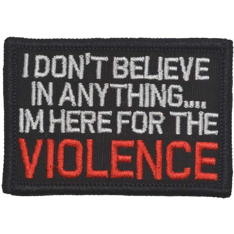 Tactical Gear Junkie Patches Black I Don't Believe In Anything... I'm Here for the Violence - 2x3 Patch