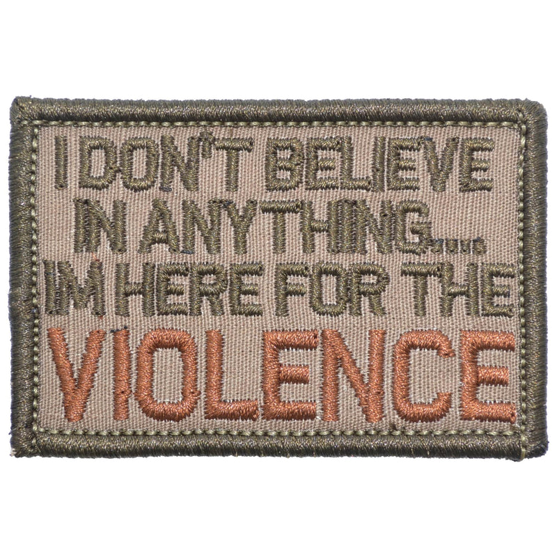 Tactical Gear Junkie Patches Coyote Brown I Don't Believe In Anything... I'm Here for the Violence - 2x3 Patch