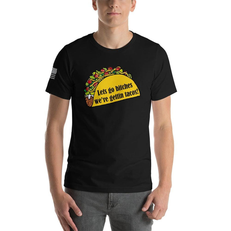 Lets go bitches we're getting tacos! - T-shirt