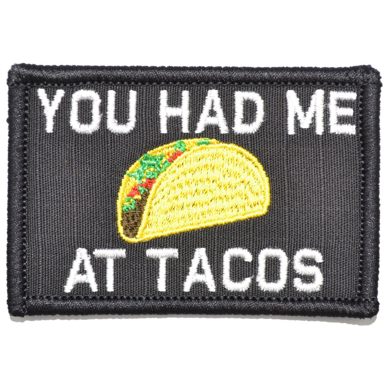Tactical Gear Junkie Patches Black You Had Me At Tacos - 2x3 Patch
