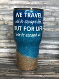 "Beach Tumbler- ""We travel not to escape life...""- Beach Glitter , Glitter Tumbler"