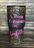 I Throw F Bombs like Confetti Chunky Ombre Glitter Tumbler