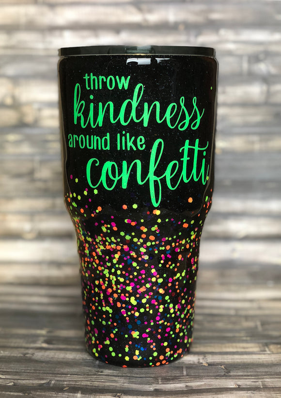 Neon and Black Throw Kindness around like Confetti Chunky Glitter Tumbler