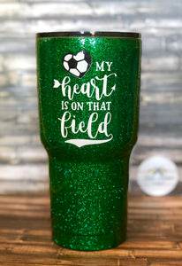 Soccer Mom- my heart is on that field - Glitter Tumbler