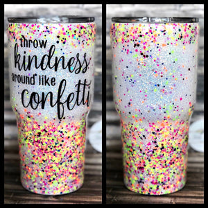 Throw Kindness around like Confetti Chunky Glitter Tumbler