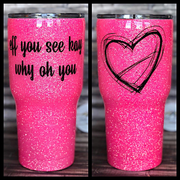 Eff you see kay why oh you glitter Tumbler