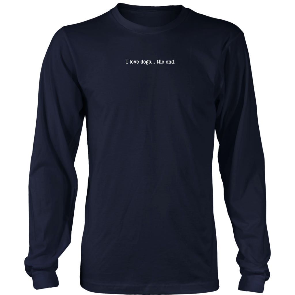 I Love Dogs... The End - Long Sleeve Tee