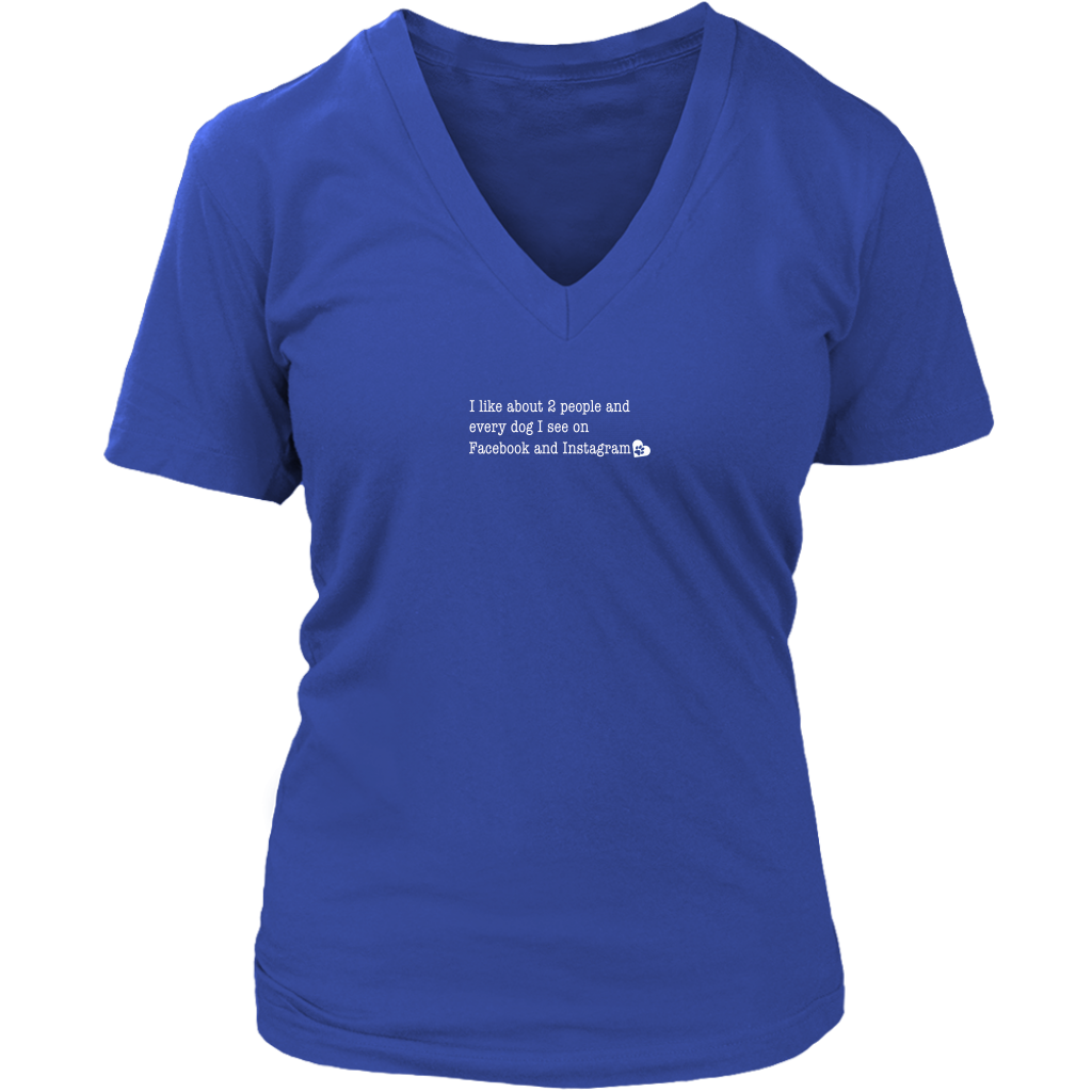 I Like About 2 People and Every Dog I See on Facebook and Instagram - Ladies V-Neck Tee
