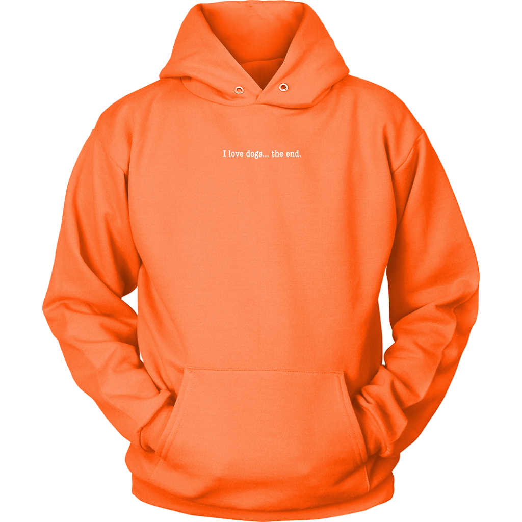 I Love Dogs... The End - Hoodie Sweatshirt