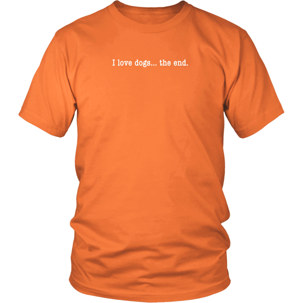 I Love Dogs... The End - Unisex Crew Neck Tee