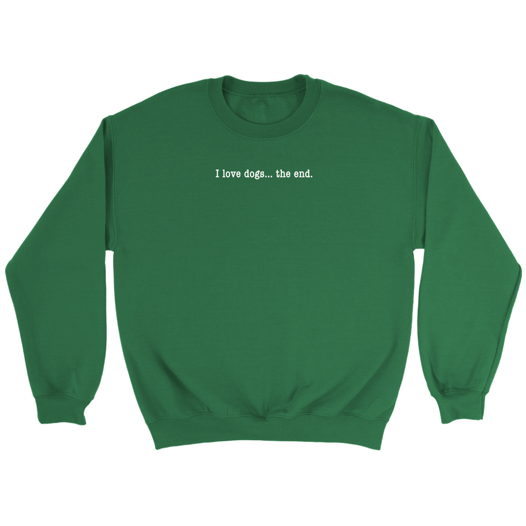 I Love Dogs... The End - Crewneck Sweatshirt