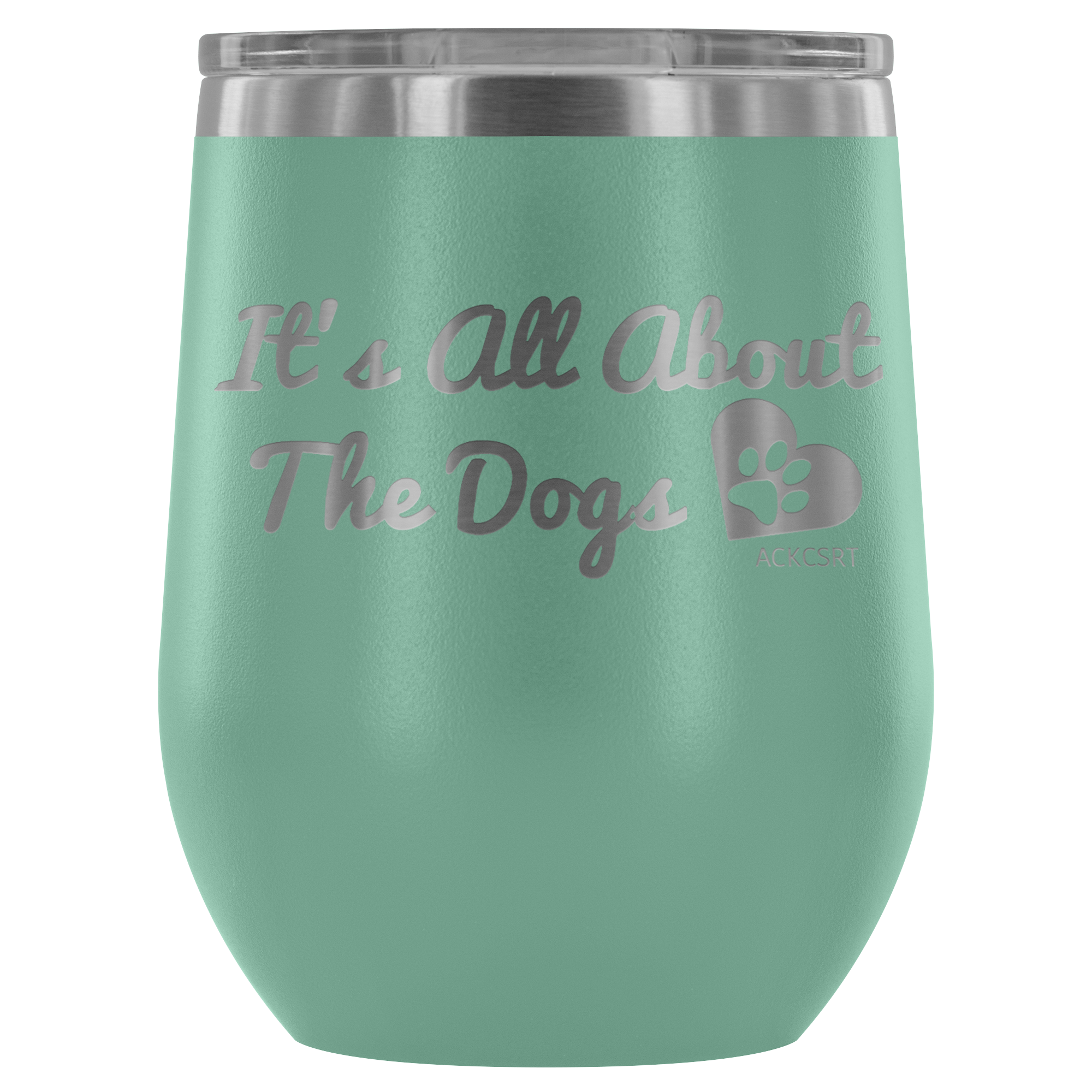 It's All About The Dogs - Wine Tumbler