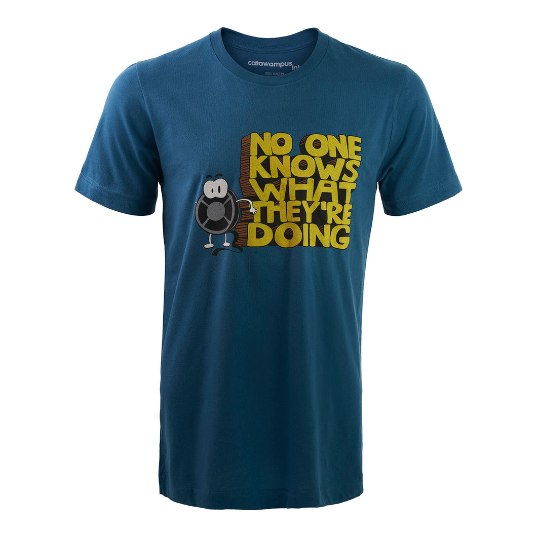 No One Knows What They're Doing - T Shirt