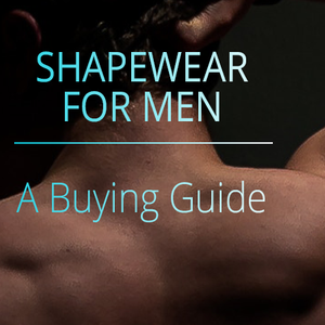 Men's Shapewear - A Buying Guide