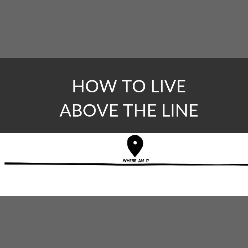 How to live above the line
