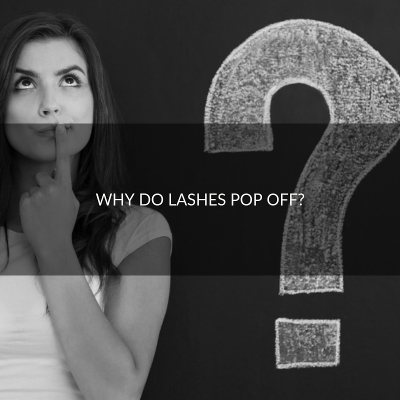 Why do lashes pop off?