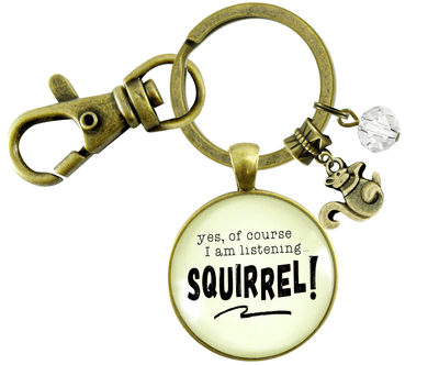 Squirrel Keychain ADHD Funny Yes Of Course I Am Listening Focus Jewelry Forest Animal - Gutsy Goodness Handmade Jewelry