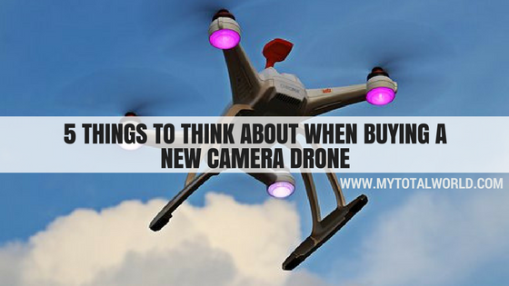 5 Things to Think About When Buying a New Camera Drone