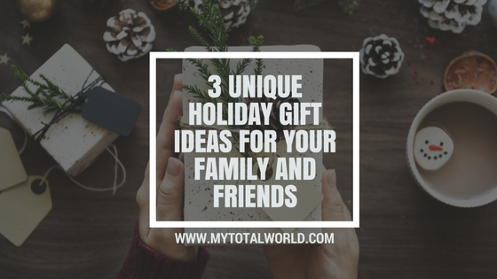 3 Unique Holiday Gift Ideas for Family and Friends