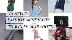 In Style: Fashion Must-haves To Win in  2018 #OOTD