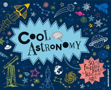 Cool Astronomy: 50 Fantastic Facts for Kids of All Ages (Cool Kids)