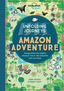 Lonely Planet Kids: Unfolding Journeys: Amazon Adventure