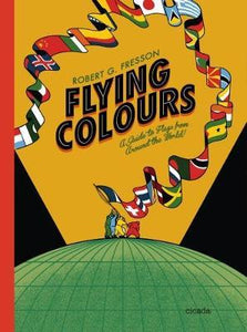Flying Colours A Guide to Flags Around the World